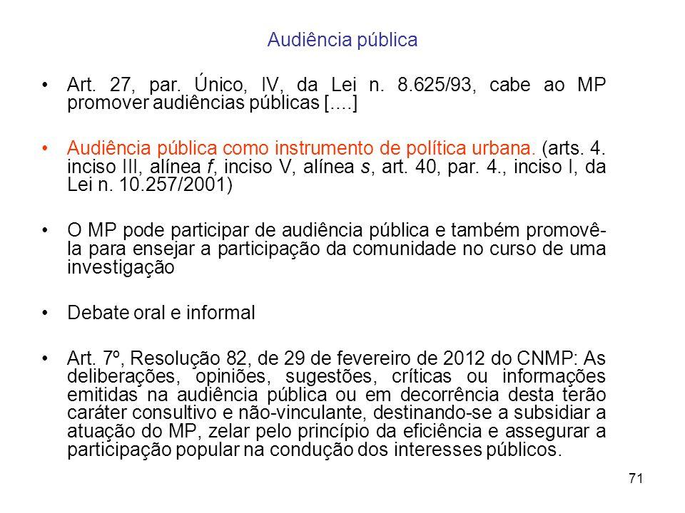 Audiência pública Art. 27, par. Único, IV, da Lei n. 8.625/93, cabe ao MP promover audiências públicas [....]